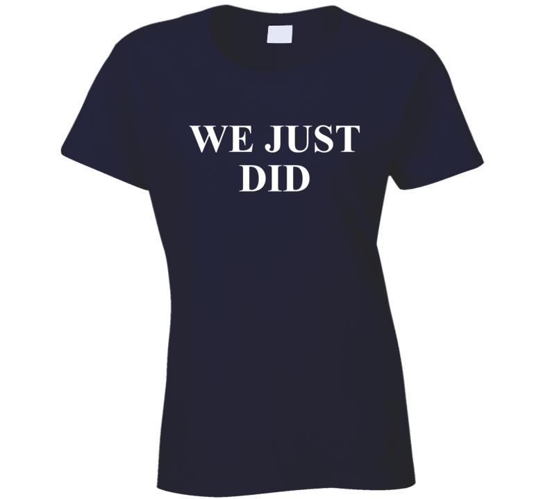 President Joe Biden We Just Did Election Inspired Popular Ladies T Shirt
