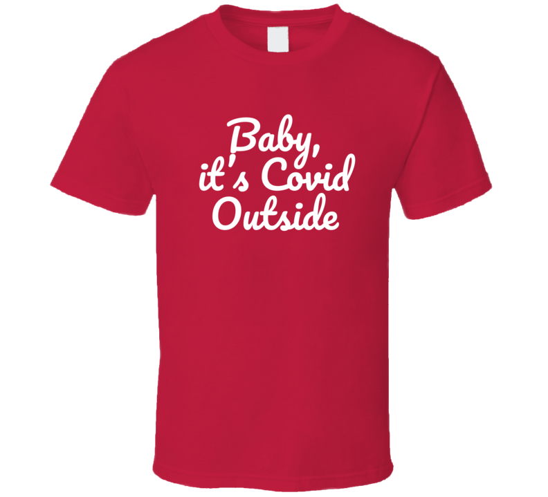 Baby, It's Covid Outside Funny Popular Baby Its Cold Outside Christmas Holiday Gift T Shirt