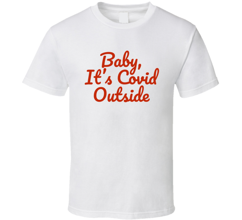 Baby, It's Covid Outside Funny Popular Baby Its Cold Outside Christmas Holiday Gift (red Font) T Shirt