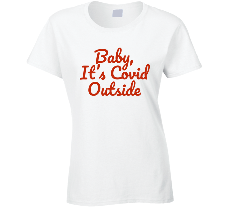 Baby, It's Covid Outside Funny Popular Baby Its Cold Outside Christmas Holiday Gift (red Font) Ladies T Shirt