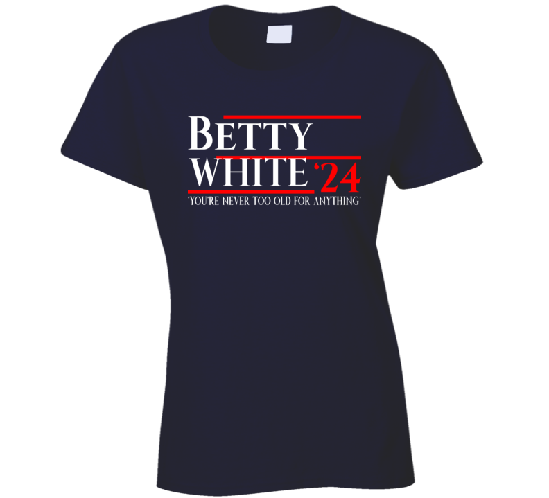 Betty White 2024 For President Popu Ladies T Shirt