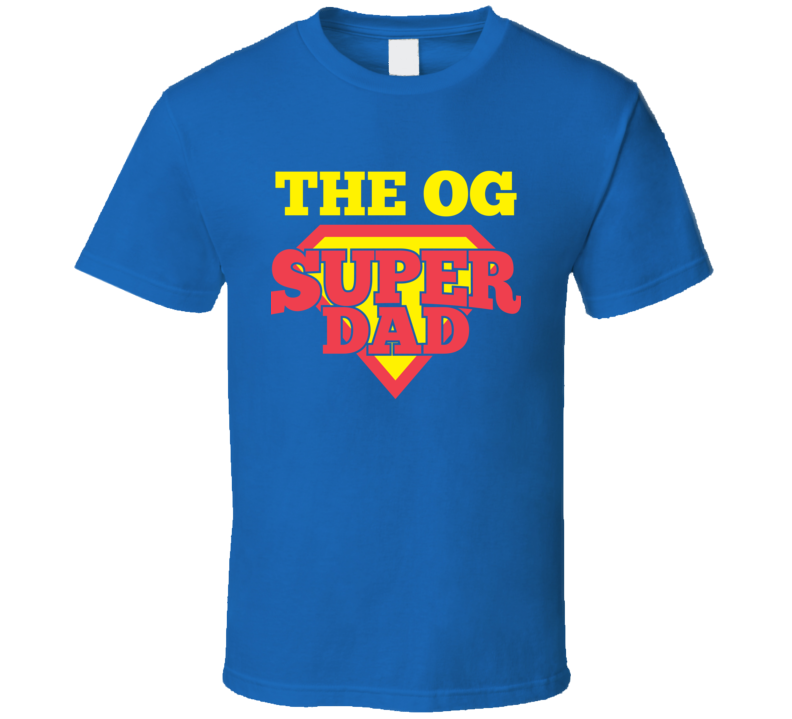 The O G Super Dad Happy Fathers Day Best Gift Original T Shirt