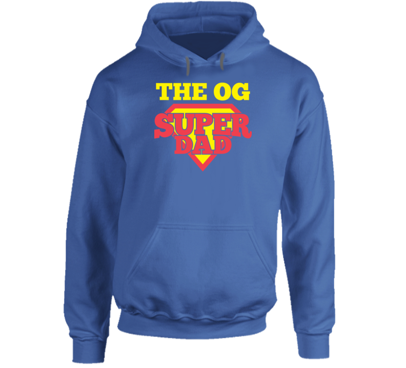The O G Super Dad Happy Fathers Day Best Gift Original Hoodie