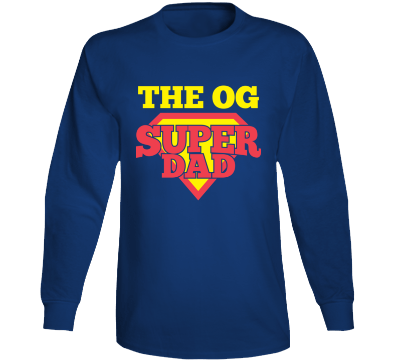 The O G Super Dad Happy Fathers Day Best Gift Original Long Sleeve T Shirt