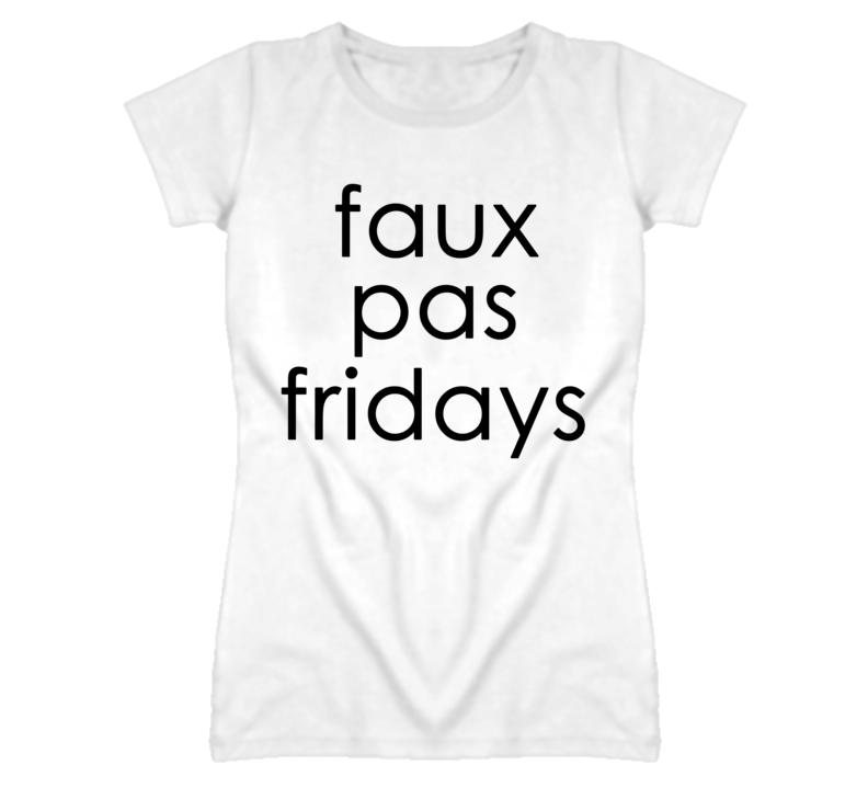 Faux Pas Fridays (Black Font) T Shirt