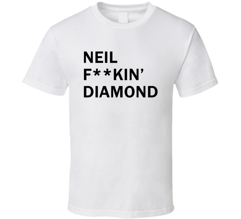 Neil F**kin' Diamond - Jimmy Fallon Show inspired (Black Font) T Shirt
