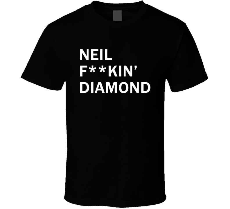 Neil F**kin' Diamond - Jimmy Fallon Show inspired (White Font) T Shirt