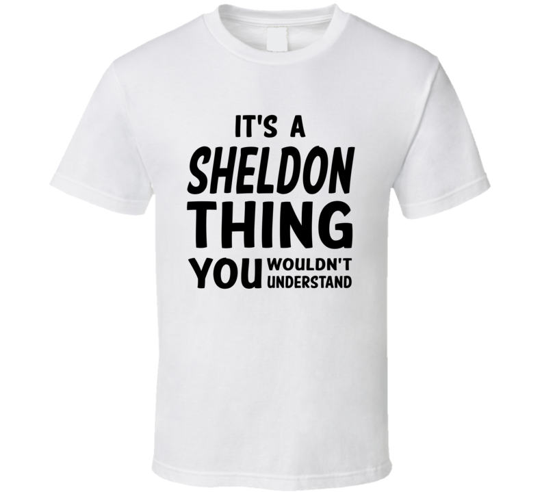 It's A Sheldon Thing You Wouldn't Understand - Big Bang Theory inspired (Black Font) T Shirt