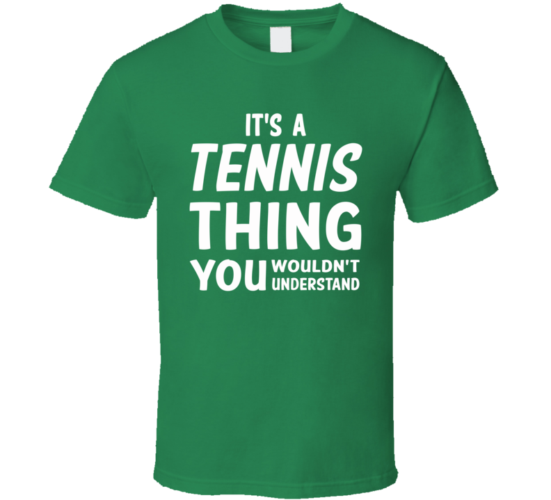 It's A Tennis Thing You Wouldn't Understand (White Font) T Shirt