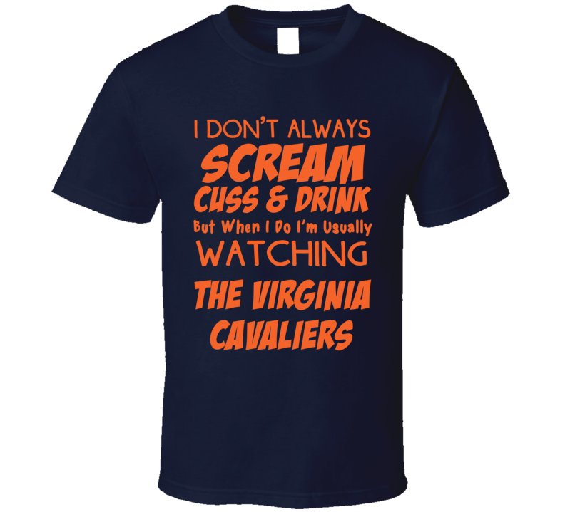 I Don't Always Scream Cuss & Drink But When I Do I'm Usually Watching The Virginia Cavaliers (Orange Font) Funny Basketball T Shirt