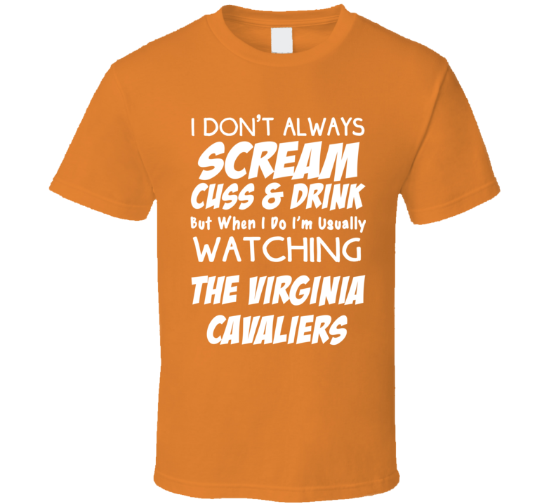 I Don't Always Scream Cuss & Drink But When I Do I'm Usually Watching The Virginia Cavaliers (White Font) Funny Basketball T Shirt