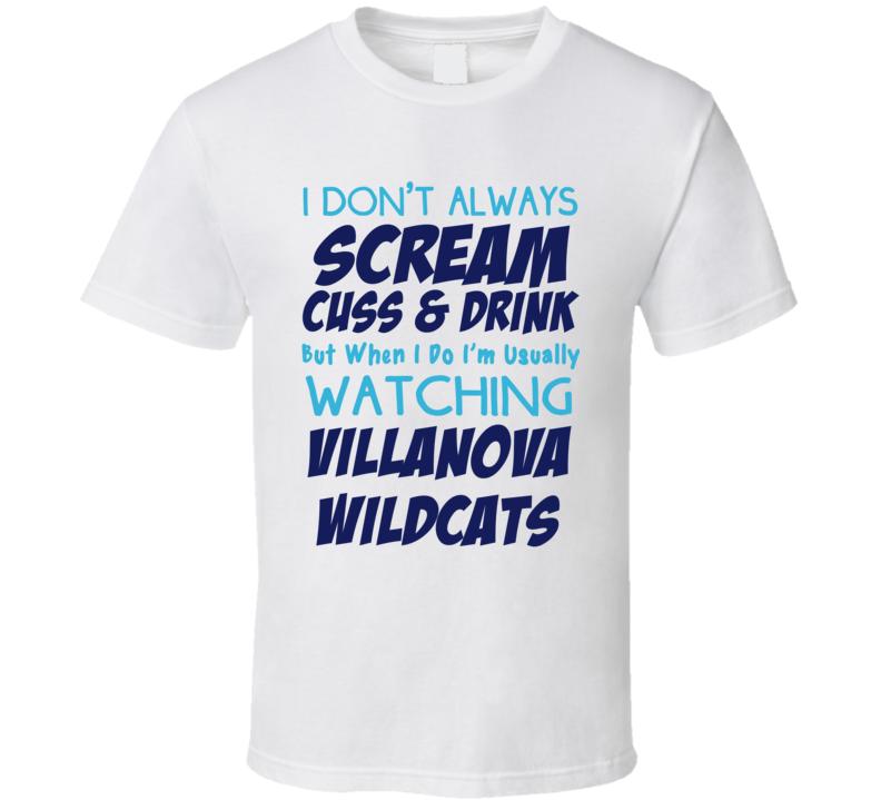 I Don't Always Scream Cuss & Drink But When I Do I'm Usually Watching Villanova Wildcats (Blue/Light Blue Font) Funny Basketball T Shirt