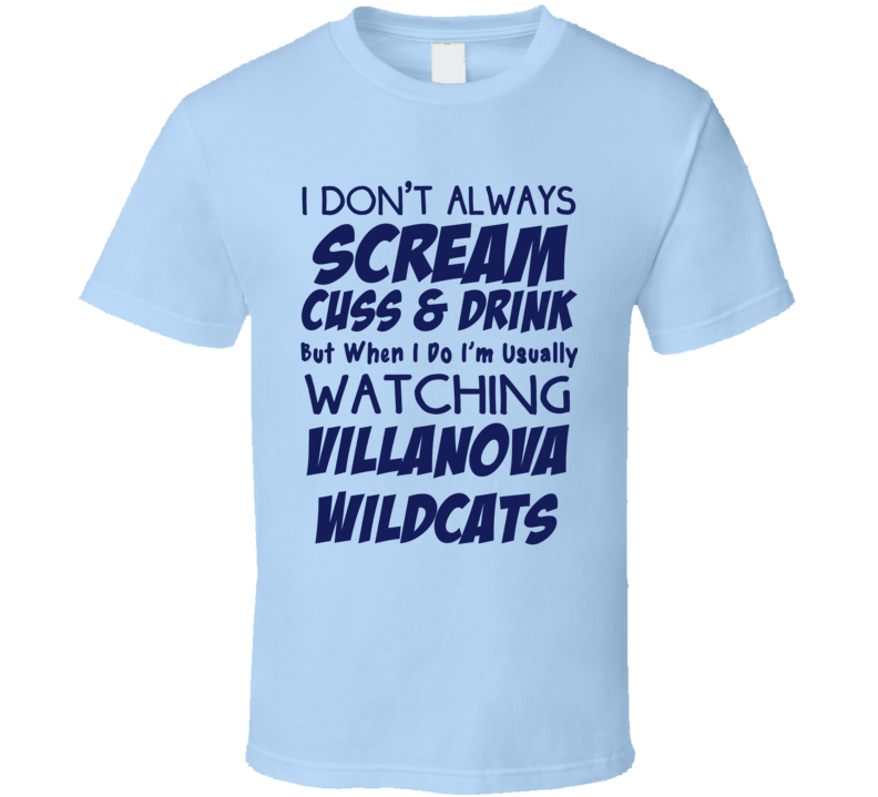I Don't Always Scream Cuss & Drink But When I Do I'm Usually Watching Villanova Wildcats (Blue Font) Funny Basketball T Shirt