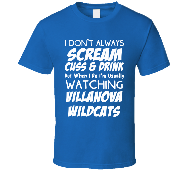 I Don't Always Scream Cuss & Drink But When I Do I'm Usually Watching Villanova Wildcats (White Font) Funny Basketball T Shirt