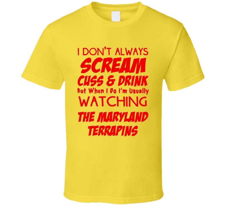 I Don't Always Scream Cuss & Drink But When I Do I'm Usually Watching The Maryland Terrapins (Red Font) Funny Basketball T Shirt