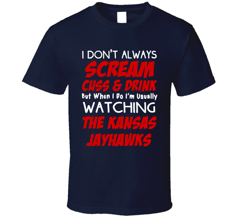 I Don't Always Scream Cuss & Drink But When I Do I'm Usually Watching The Kansas Jayhawks (White/Red Font) Funny Basketball T Shirt