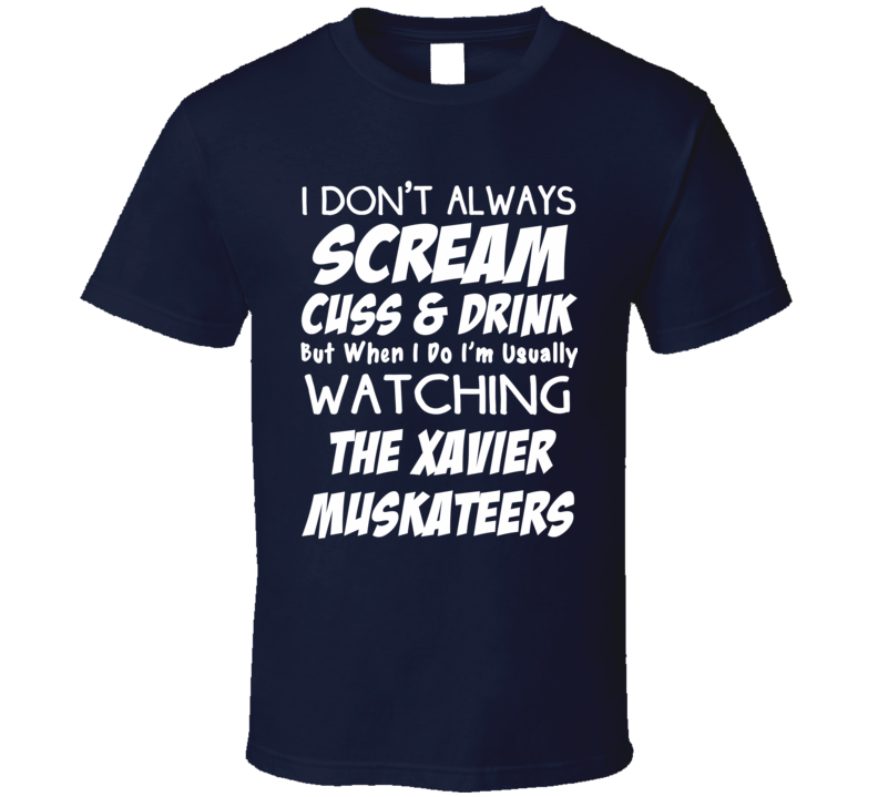 I Don't Always Scream Cuss & Drink But When I Do I'm Usually Watching The Xavier Muskateers  (White Font) Funny Basketball T Shirt