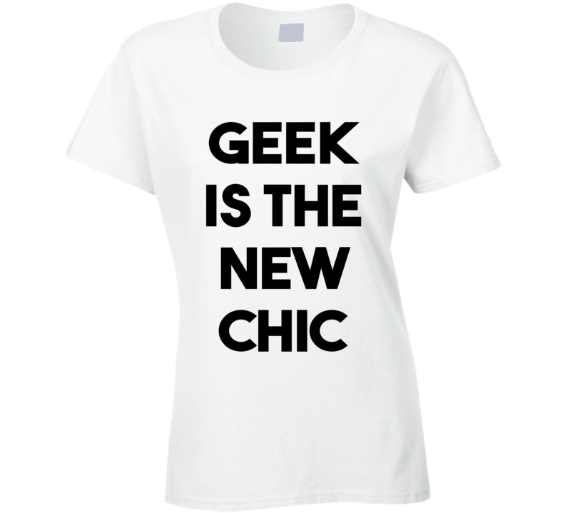 Geek Is The New Chic (Black Bold Font) Funny T Shirt