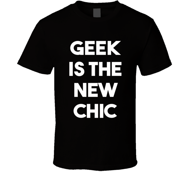 Geek Is The New Chic (White Bold Font) Funny T Shirt