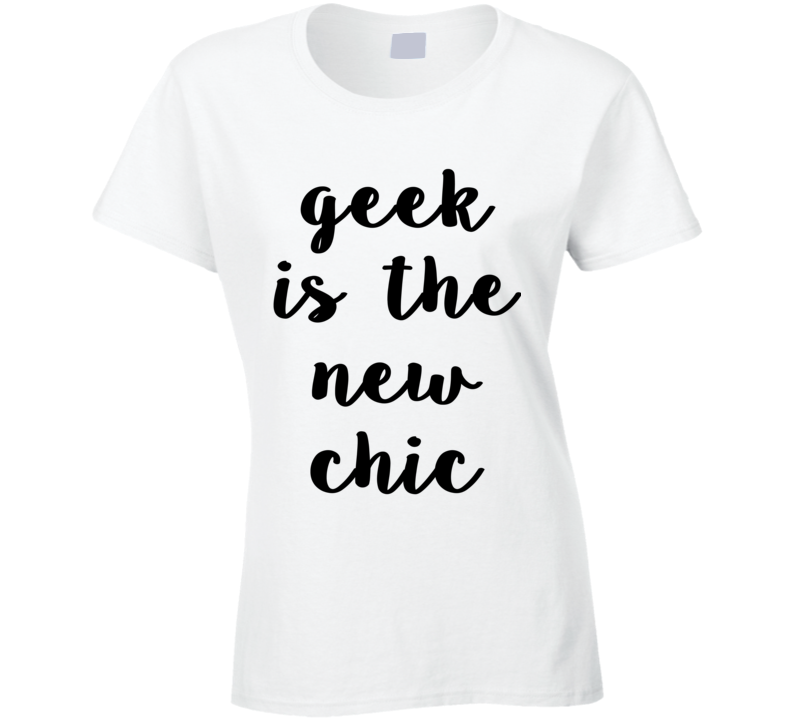 Geek Is The New Chic (Black Font) Funny T Shirt