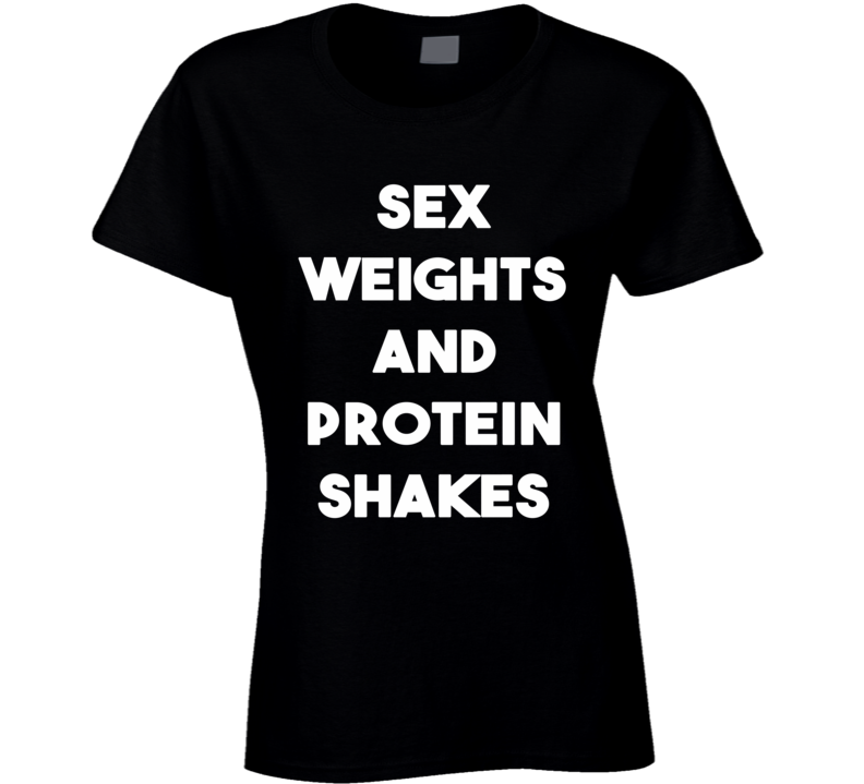 Sex Weights And Protein Shakes (White Font) Funny T Shirt