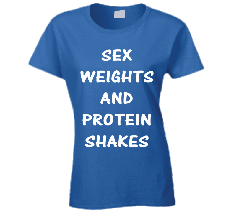 Sex Weights And Protein Shakes (White Stroke Font) Funny T Shirt