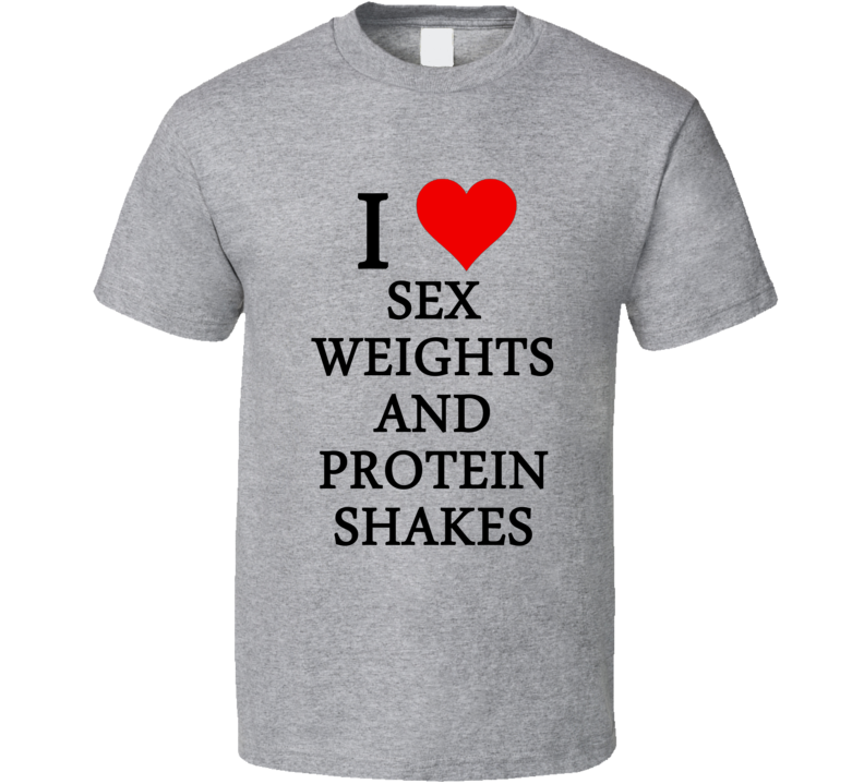 I Heart / Love Sex Weights And Protein Shakes (Black Font) Funny T Shirt