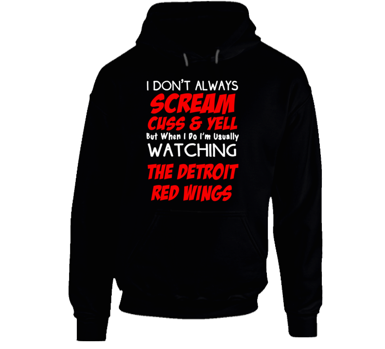 I Don't Always Scream Cuss & Yell But When I Do I'm Usually Watching The Detroit Red Wings  (Red & White Font) Funny Hockey T Shirt