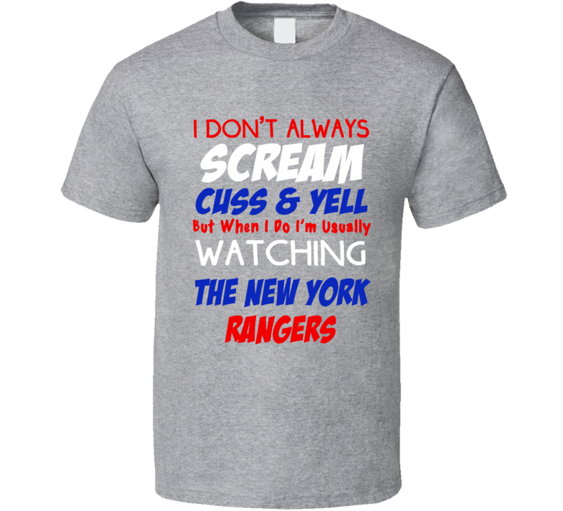 I Don't Always Scream Cuss & Yell But When I Do I'm Usually Watching The New York Rangers (Red/White/Blue Font) Funny Hockey T Shirt