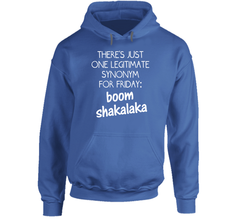There's Just One Legitimate Synonym For Friday: Boom Shakalaka (White Font) Funny Hoodie