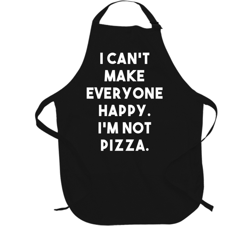 I Can't Make Everyone Happy. I'm Not Pizza. (White Font) Funny Apron
