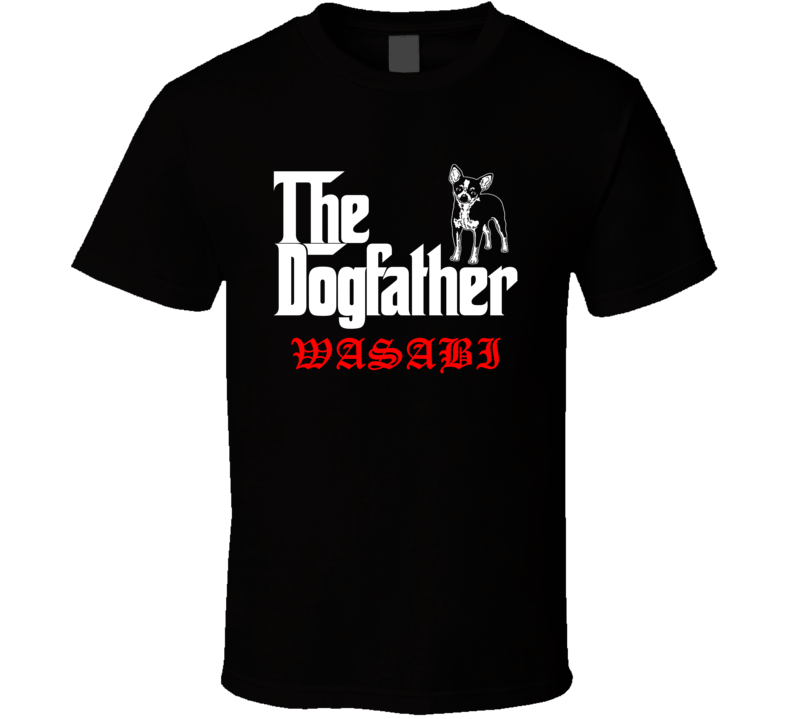 Wasabi Chihuahua Godfather Dogfather Parody Best Friend Dog Lover T Shirt