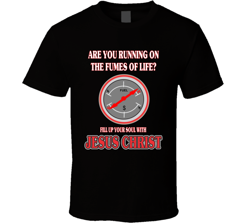 Are You Running On The Fumes Of Life? T Shirt