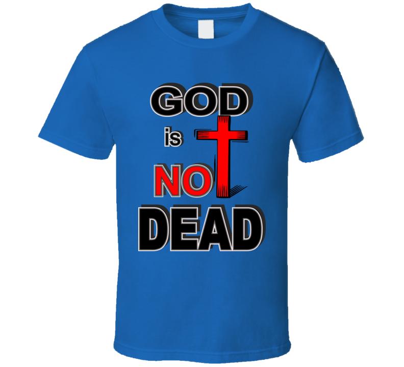 God Is Not Dead T Shirt