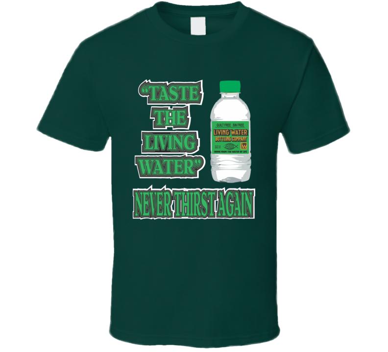 Taste The Living Water T Shirt