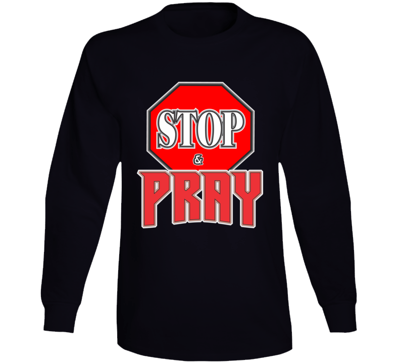 Stop And Pray Long Sleeve