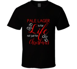 Pale Lager Is For Life Not Just For Christmas Alcohol Lovers T Shirt