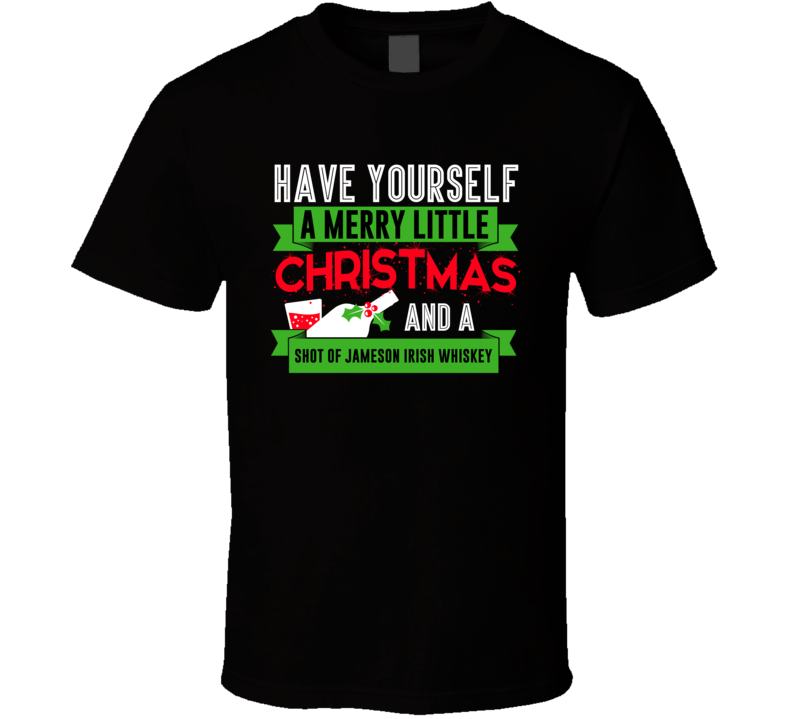 Merry Little Christmas And Shot Of Jameson Irish Whiskey Drink Party Holiday T Shirt