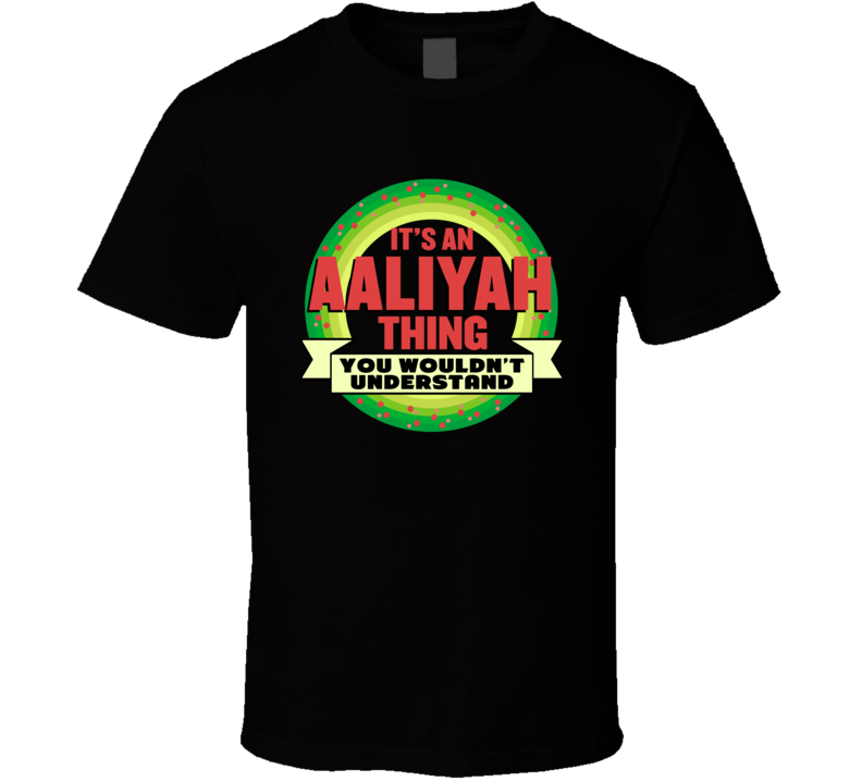It's An Aaliyah Thing Wouldn't Understand Custom Name Christmas Gift T Shirt