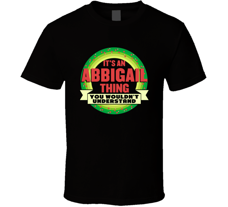 It's An Abbigail Thing Wouldn't Understand Custom Name Christmas Gift T Shirt