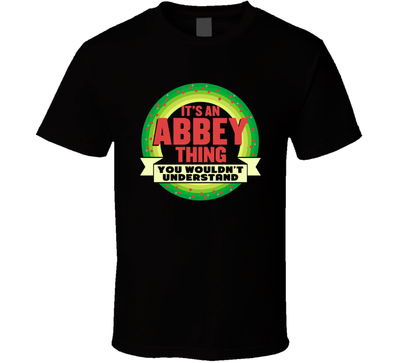 It's An Abbey Thing Wouldn't Understand Custom Name Christmas Gift T Shirt