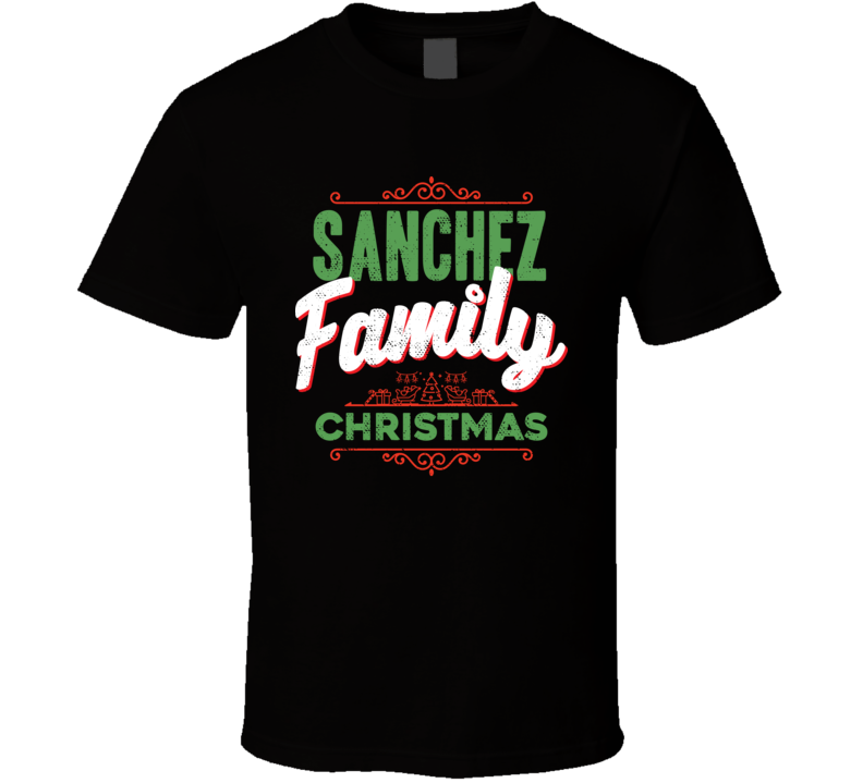 Sanchez Family Christmas Love Holidays Custom Last Name Gift T Shirt