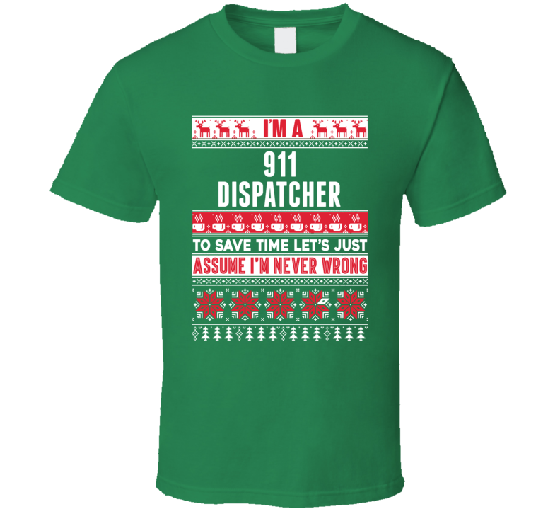 911 Dispatcher Assume Never Wrong Ugly Sweater Job Christmas T Shirt