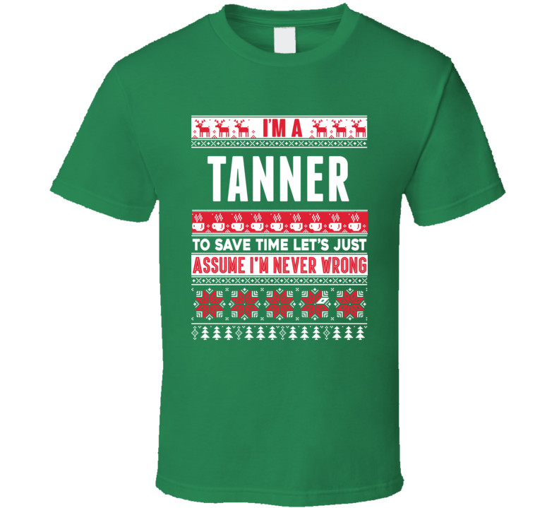 Tanner Assume Never Wrong Ugly Sweater Job Christmas T Shirt