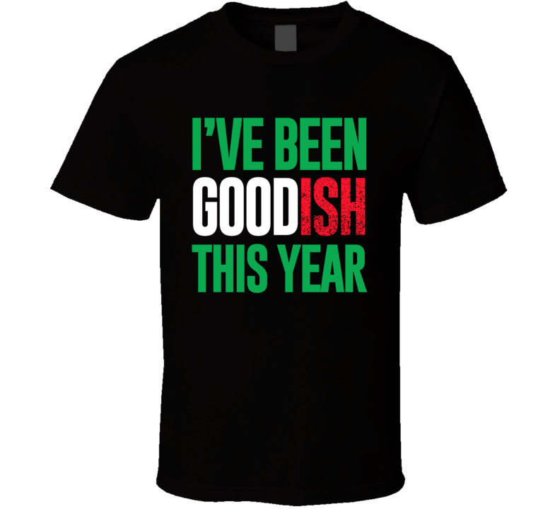 I've Been Goodish This Year Funny Santa Naughty List Christmas Gift Party T Shirt