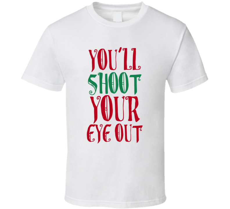 You'll Shoot Your Eye Out Christmas Story Funny Holiday Movie Gift Party T Shirt
