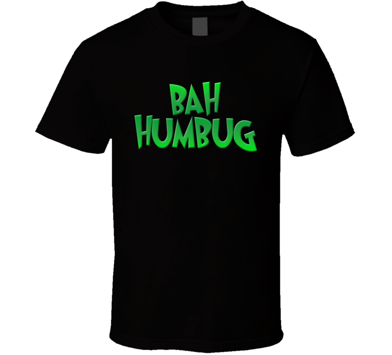Bah Humbug Scrooge Grinch Hate Christmas Funny Holiday Party Gift T Shirt