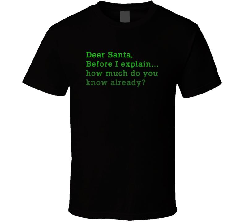 Dear Santa Before I Explain Funny Christmas Letter Naughty Nice List Gift T Shirt