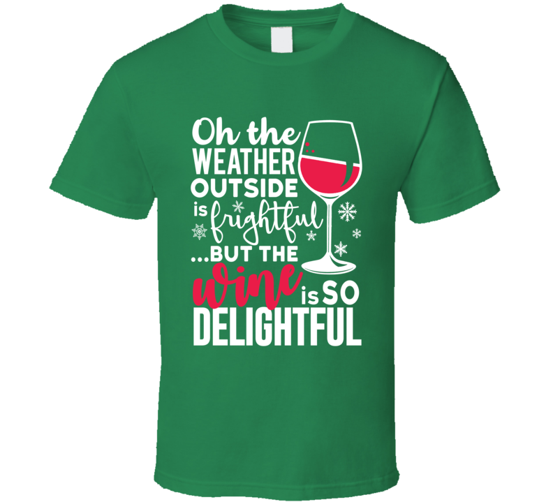 Weather Outside Wine Delightful Winter Christmas Song Drinking Party Gift T Shirt