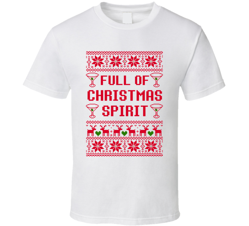 Full Of Christmas Spirit Drinking Ugly Sweater Party T Shirt